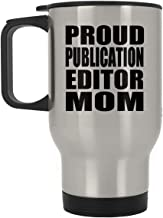 Proud Publication Editor Mom - Silver Travel Mug Insulated Tumbler Stainless Steel - for Mother Mom from Daughter Son Kid ...