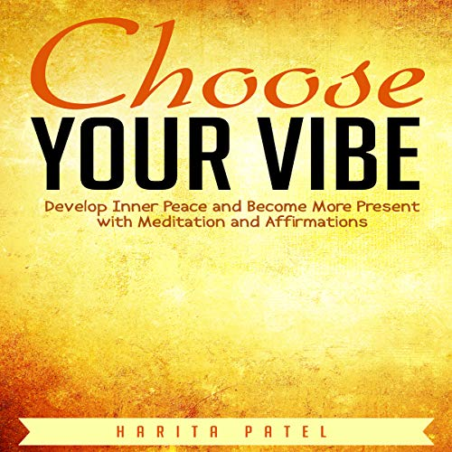 Choose Your Vibe: Develop Inner Peace and Become More Present with Meditation and Affirmations audiobook cover art