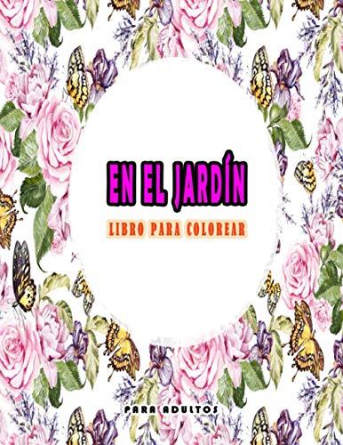 En El Jardín - Libro Para Colorear Para Adultos: Libro de colorear para adultos relajante anti estrés mandala flores y diseño de jardines