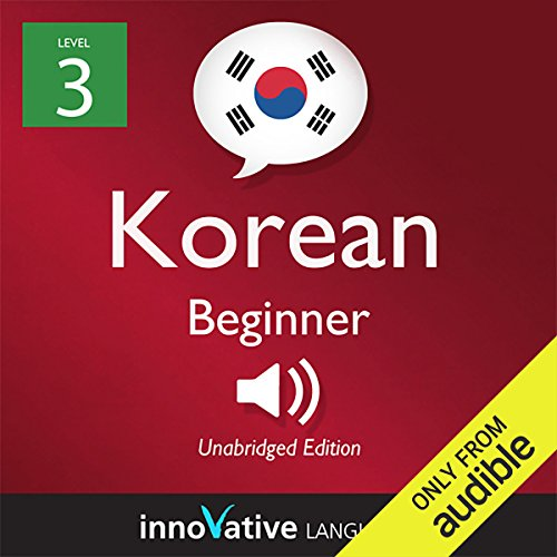 Learn Korean with Innovative Language's Proven Language System - Level 3: Beginner Korean audiobook cover art