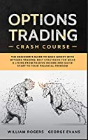 Options Trading Crash Course: The Beginner's Guide to Make Money with Options Trading: Best Strategies for Make a Living from Passive Income and Quick Start to Your Financial Freedom (Investing for Beginners)