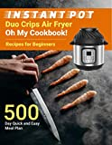 Instant Pot Duo Crisp Air Fryer Oh My Cookbook! Recipes for Beginners: 500 Day Quick and Easy Meal Plan