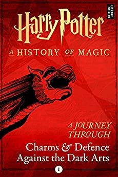 A Journey Through Charms and Defence Against the Dark Arts (Harry Potter: A Journey Through… Book 1) (English Edition) par [Pottermore Publishing]