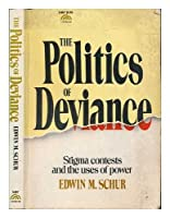 Politics of Deviance: Stigma Contests and the Uses of Power