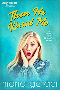 Then He Kissed Me (Whispering Bay Romance Book 2) by [Maria Geraci]