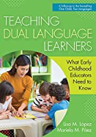 Teaching Dual Language Learners: What Early Childhood Educators Need to Know