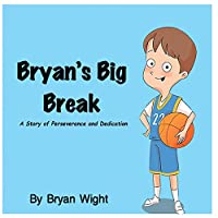 Bryan's Big Break - A Story of Perseverance and Dedication