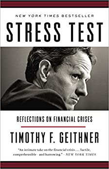 Stress Test: Reflections on Financial Crises by [Timothy F. Geithner]