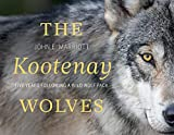 The Kootenay Wolves: Five Years Following a Wild Wolf Pack