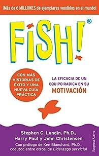 Fish!: La eficacia de un equipo radica en su capacidad de motivación par Stephen C. Lundin