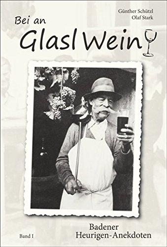 Bei an Glasl Wein: Badener Heurigen Anekdoten