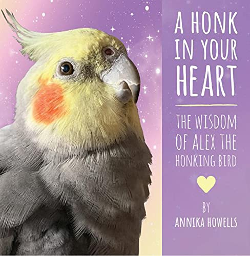 A Honk In Your Heart: The Wisdom of Alex the Honking Bird (English Edition)