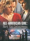 All American Girl: Mary Kay Le Tourneau