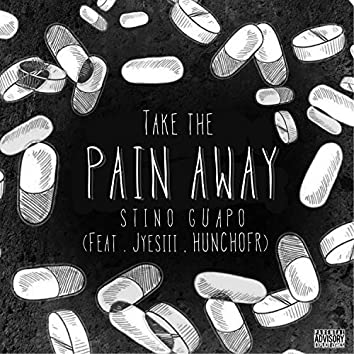 Take the Pain Away (feat. Jyesiii & Hunchofr)