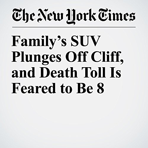 Family's SUV Plunges Off Cliff, and Death Toll Is Feared to Be 8 copertina