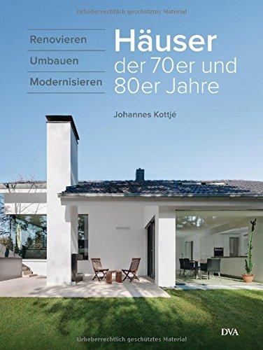 Häuser der 70er und 80er Jahre: Renovieren umbauen modernisieren