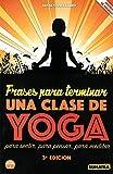 Frases para terminar una clase de yoga. Para sentir, para pensar, para meditar...