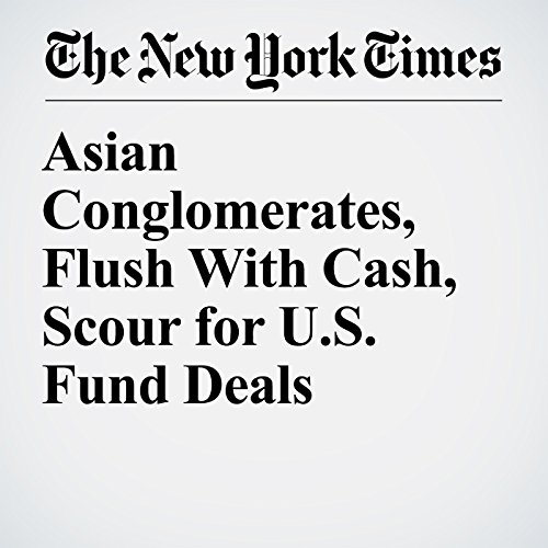 Asian Conglomerates, Flush With Cash, Scour for U.S. Fund Deals copertina