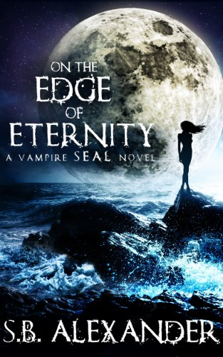 Book: On the Edge of Eternity (Book 2) (A Vampire SEAL Novel) by S.B. Alexander