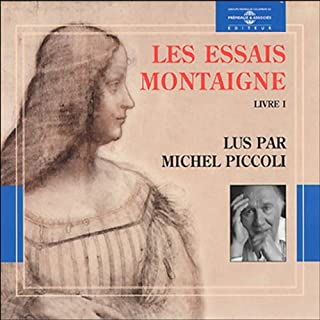 Les Essais      Livre 1              By:                                                                                                                                 Michel de Montaigne                               Narrated by:                                                                                                                                 Michel Piccoli                      Length: 1 hr and 43 mins     3 ratings     Overall 3.7