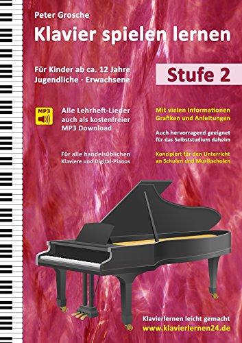 Klavier spielen lernen (Stufe 2): Der einfache Weg zum Klavierspielen - Klavierlernen leicht gemacht - Der moderne Klavierunterricht - Für  Kinder ab ca. 12 Jahre, Jugendliche und Erwachsene