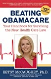 Betsy McCaughey - Beating Obamacare: Your Handbook for the New Healthcare Law