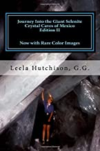 Journey Into the Giant Selenite Crystal Caves of Mexico Edition II: Now with Rare Color Images