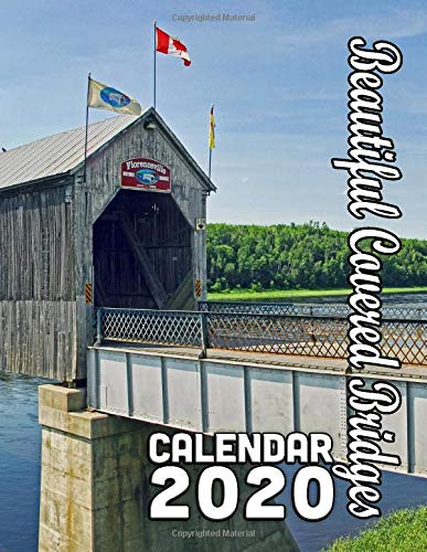 Beautiful Covered Bridges Calendar 2020: 14 Months of Beautiful and Historic Relics of Days Past - a