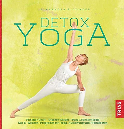 Detox-Yoga: Frischer Geist - Starker Körper - Pure Lebensenergie. Das 6-Wochen-Programm mit Yoga, Ausleitung und Pranafasten
