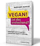 Vegan! Ist das ansteckend?: 130 Fragen und Antworten rund um die vegane Ernährung (Ist Vegan gesund? Wie kann ich meine Ernährung umstellen? ...)