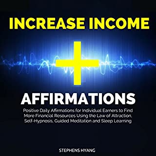 Increase Income Affirmations: Positive Daily Affirmations for Individual Earners to Find More Financial Resources Using the Law of Attraction, Self-Hypnosis, Guided Meditation and Sleep Learning cover art