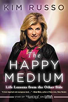 The Happy Medium: Life Lessons from the Other Side by [Kim Russo]
