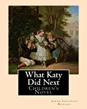 What Katy Did Next. By: Sarah Chauncey Woolsey ( pen name Susan Coolidge): Children's Novel