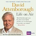 David Attenborough - Life on Air: Memoirs of a Broadcaster cover art