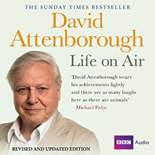 David Attenborough - Life on Air: Memoirs of a Broadcaster                   By:                                                                                                                                 David Attenborough                               Narrated by:                                                                                                                                 David Attenborough                      Length: 19 hrs and 23 mins     2,242 ratings     Overall 4.7