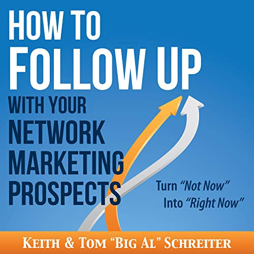 How to Follow Up with Your Network Marketing Prospects: Turn Not Now into Right Now!                   Auteur(s):                                                                                                                                 Keith Schreiter,                                                                                        Tom