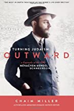 Turning Judaism Outwards: A Biography of the Rebbe, Menachem Mendel Schneerson by Miller, Chaim (2014) Paperback