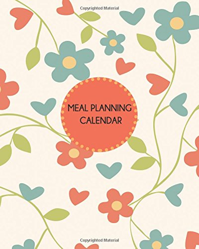 Meal Planning Calendar: Floral Design: Weekly Meal Planner and Grocery List. 8 in x 10 in. (Food Planners)