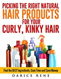 Picking the Right Natural Hair Products for Your Curly, Kinky Hair: Find the BEST Ingredients, Save Time and Save Money (English Edition)