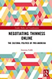 Negotiating Thinness Online: The Cultural Politics of Pro-anorexia (Gender, Bodies and Transformation) (English Edition)