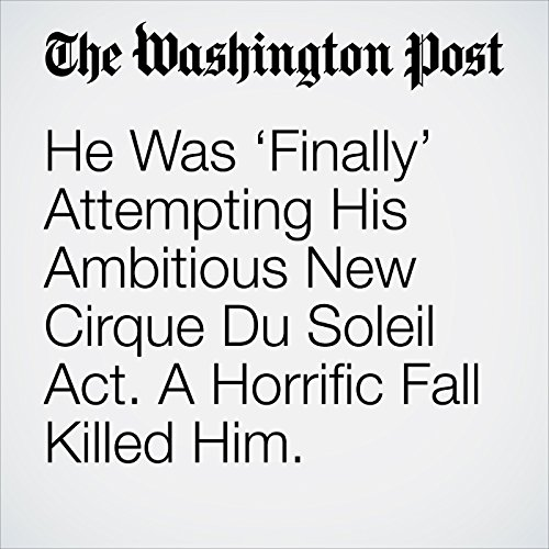 He Was 'Finally' Attempting His Ambitious New Cirque Du Soleil Act. A Horrific Fall Killed Him. copertina