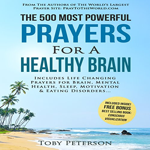 The 500 Most Powerful Prayers for Healthy Brain     Includes Life Changing Prayers for Brain Health, Mental Health, Sleep, Motivation & Eating Disorders              By:                                                                                                                                 Toby Peterson,                                                                                        Jason Thomas                               Narrated by:                                                                                                                                 Denese Steele,                                                                                        John Gabriel,                                                                                        David Spector                      Length: 2 hrs and 6 mins     1 rating     Overall 5.0
