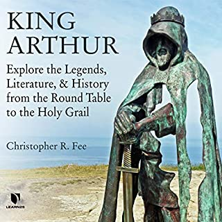 King Arthur: Explore the Legends, Literature, and History from the Round Table to the Holy Grail cover art