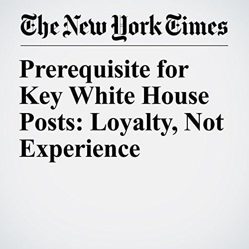 Prerequisite for Key White House Posts: Loyalty, Not Experience copertina