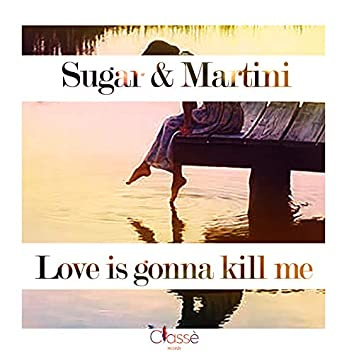 Love Is Gonna Kill Me