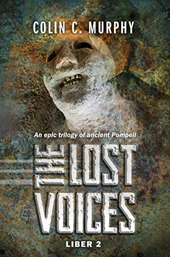 Book: The Lost Voices - Liber 2 - An epic trilogy of ancient Pompeii by Colin C. Murphy