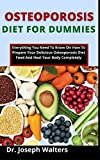 Osteoporosis Diet For Dummies: Everything You Need To Know On How To Prepare Your Delicious Osteoporosis Diet Food And Heal Yourself Completely
