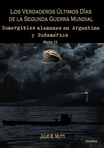 Sumergibles alemanes en Argentina y Sudamérica (Los verdaderos últimos días de la...