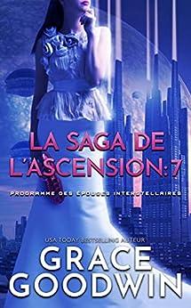 La Saga de l'Ascension: 7 (Programme des Épouses Interstellaires: La Saga de l'Ascension) par [Grace Goodwin]
