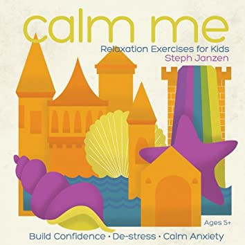 Calm Me: Relaxation Exercises for Kids